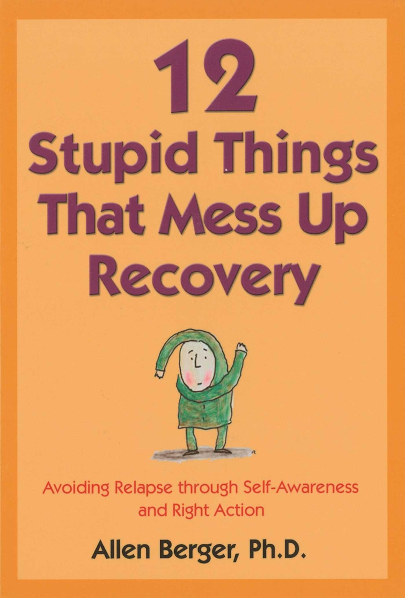 12 Stupid Things That Mess Up Recovery: Avoiding