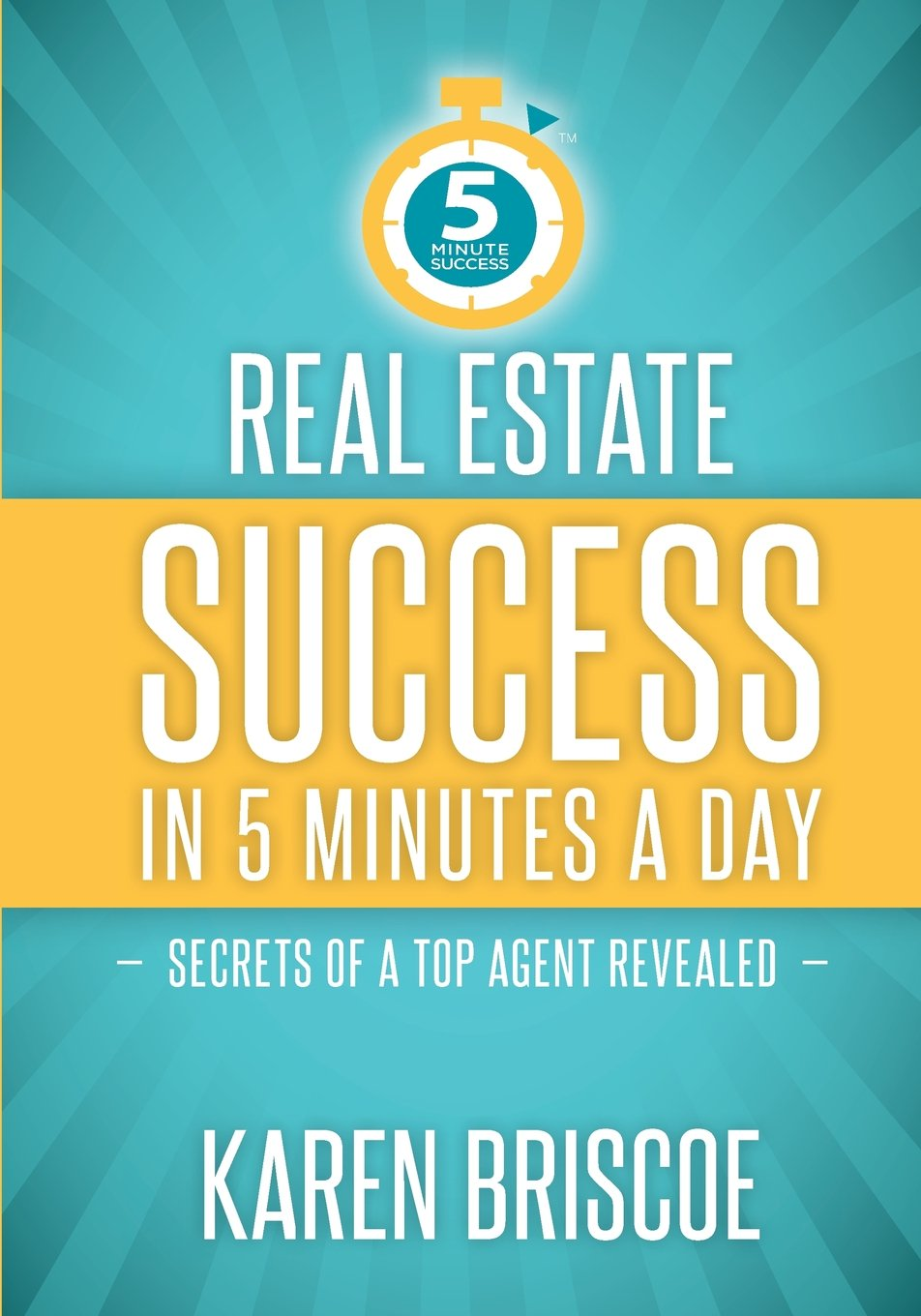 Real Estate Success in 5 Minutes a Day: Secrets of a Top Agent Revealed (5  Minute Success) (Volume 1): Karen Briscoe: 9781936961276: Amazon.com: Books