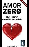 Amor Zero.: Cómo sobrevivir a los amores con psicópatas.