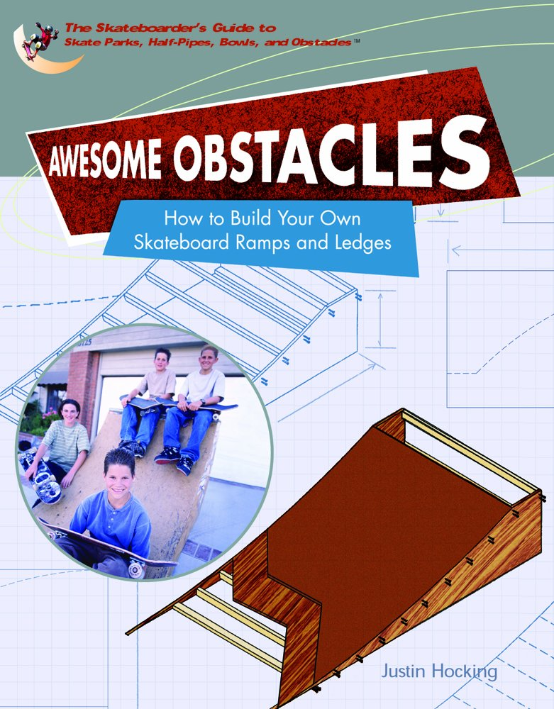 Awesome Obstacles: How To Build Your Own Skateboard Ramps And Ledges (SKATEBOARDER'S GUIDE TO SKATE PARKS, HALF-PIPES, BOWLS, AND OBSTACLES) by Brand: Rosen Publishing Group