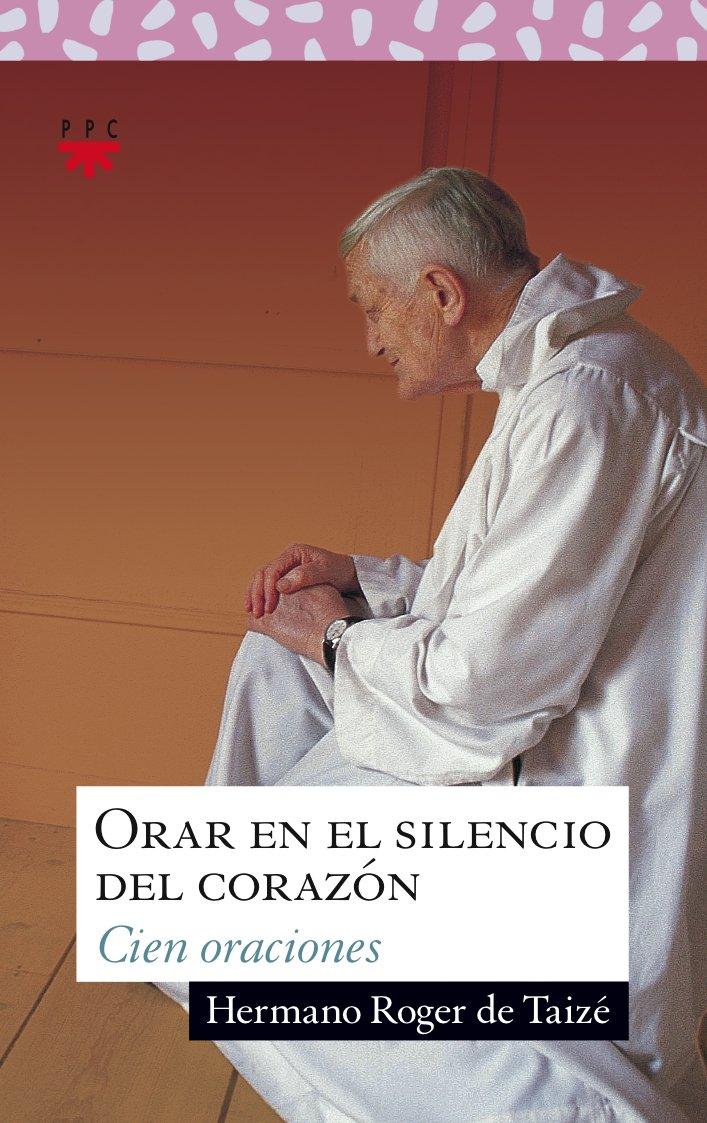 Read Online ORAR EN EL SILENCIO DEL CORAZON Cien Oraciones pdf