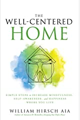 The Well-Centered Home: Simple Steps to Increase Mindfulness, Self-Awareness, and Happiness Where You Live Kindle Edition