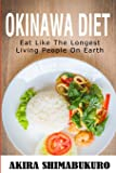 Okinawa Diet : Okinawa Diet Cookbook With The Best Traditional & New Recipes: Eat Like The Longest Living People On Earth (Blue Zones Recipes, Blue Zones Diet, Okinawa Diet)