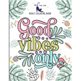 Good Vibes Only Adult Coloring Book: Motivational and Inspirational Sayings Coloring Book for Adults   Large Print…