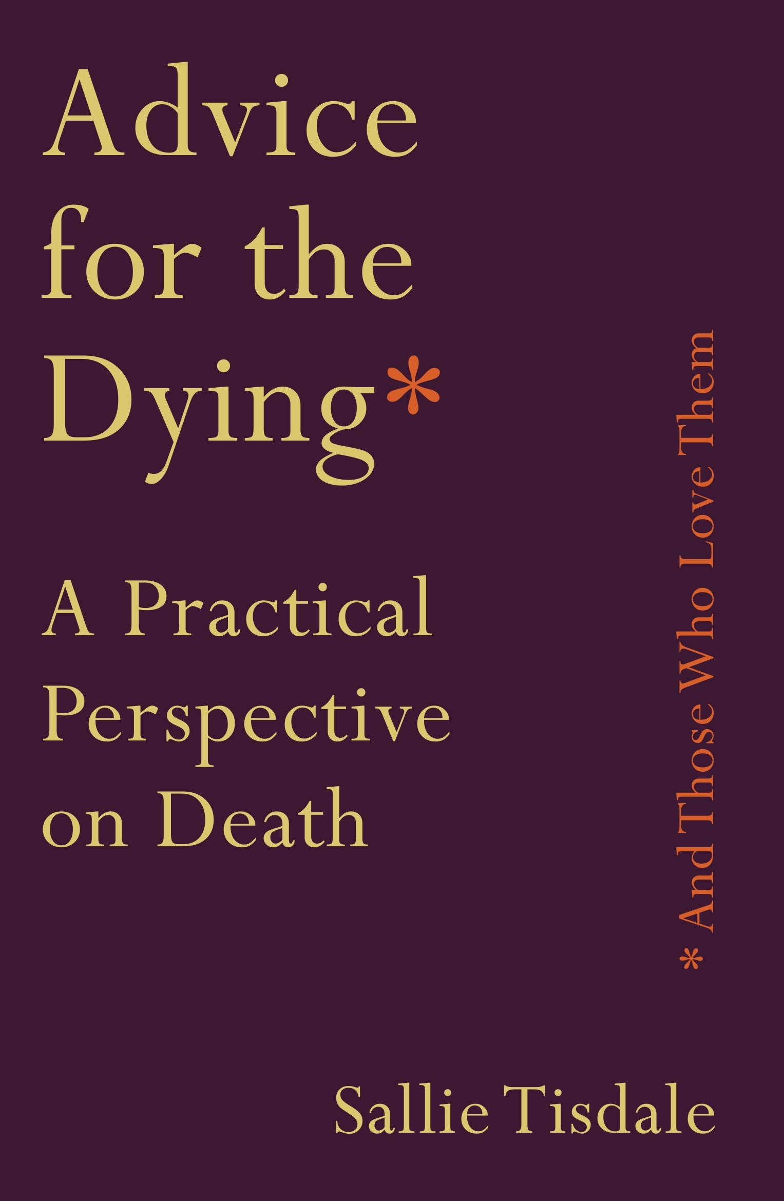 Advice for the Dying (and Those Who Love Them): A Practical