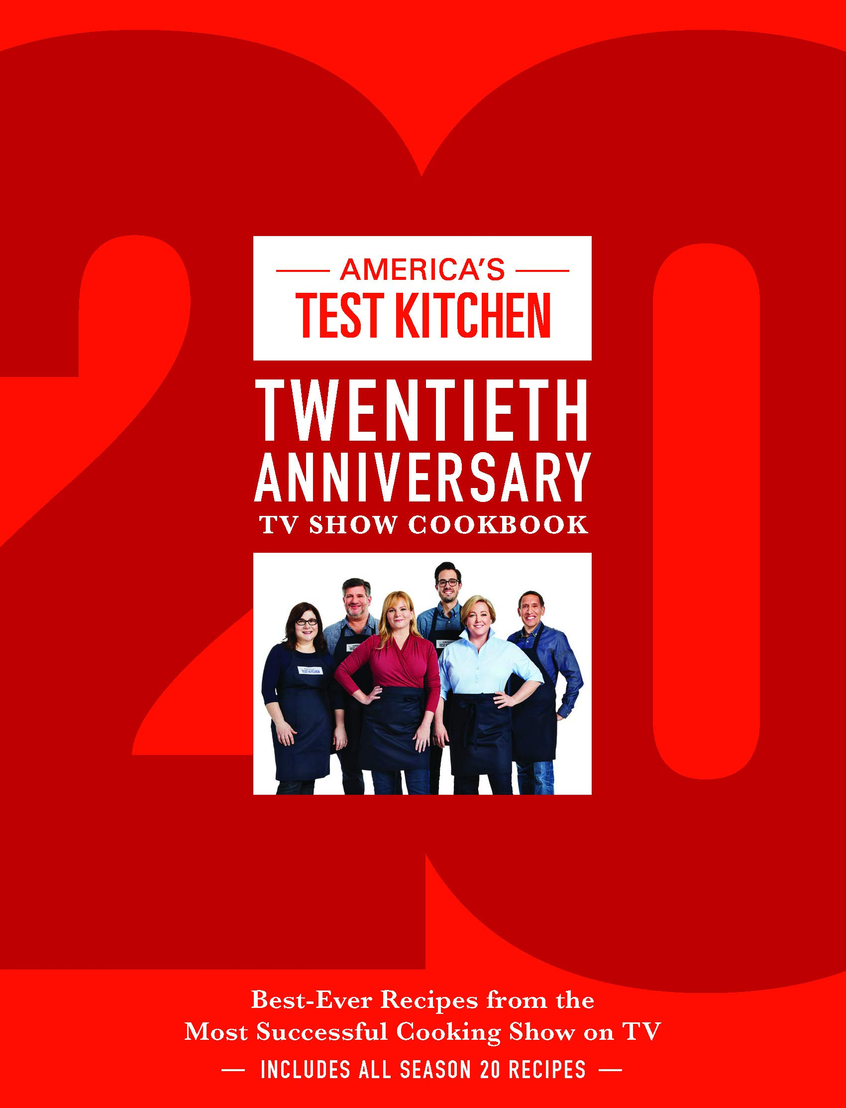 America's Test Kitchen Twentieth Anniversary TV Show Cookbook: Best-Ever Recipes from the Most Successful Cooking Show on TV by America's Test Kitchen