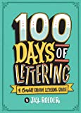 100 Days of Lettering: A Complete Creative Lettering Course