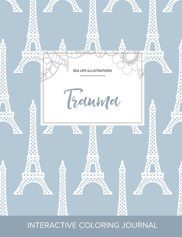 Read Online Adult Coloring Journal: Trauma (Sea Life Illustrations, Eiffel Tower) pdf epub
