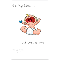It's My Life and I WANT IT NOW! (English Edition)