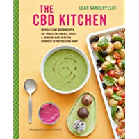 The CBD Kitchen: Over 50 plant-based recipes for tonics, easy meals, treats & skincare...
