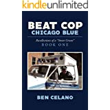 Beat Cop,Chicago Blue: Recollections of a Street Grunt Book One