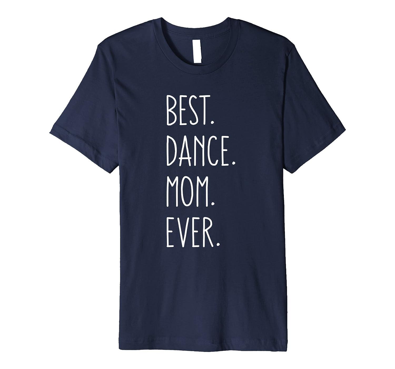Best Dance Mom Ever Funny T-Shirt-CD