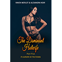 The Dominant Hotwife: A Cuckold on His Knees: Part Five (English Edition)