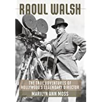 Raoul Walsh: The True Adventures of Hollywood's Legendary