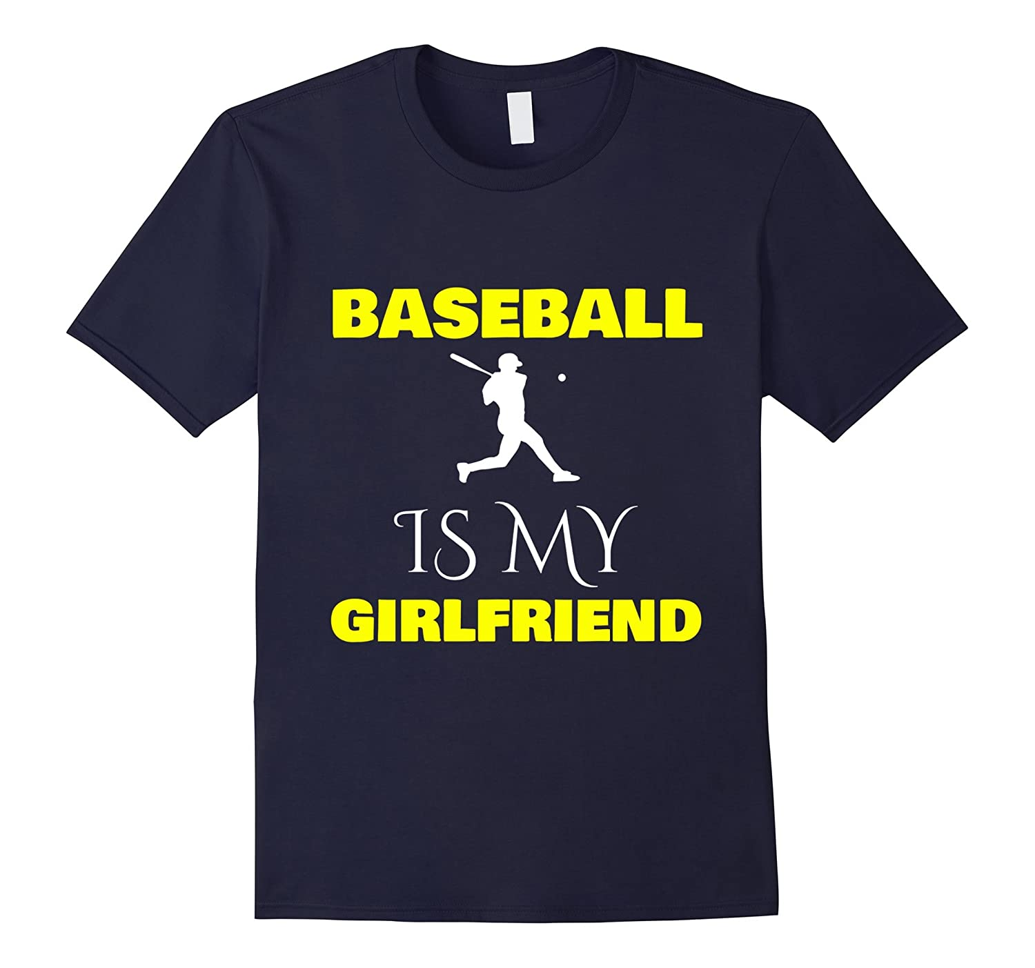 Baseball Is My Girlfriend Shirt, Funny Boyfriend Gift-TH