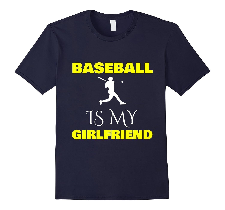 Baseball Is My Girlfriend Shirt, Funny Boyfriend Gift-TH