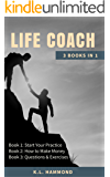 Life Coach: 3 Books in 1 (Start Your Practice, How to Make Money & Questions & Exercises)