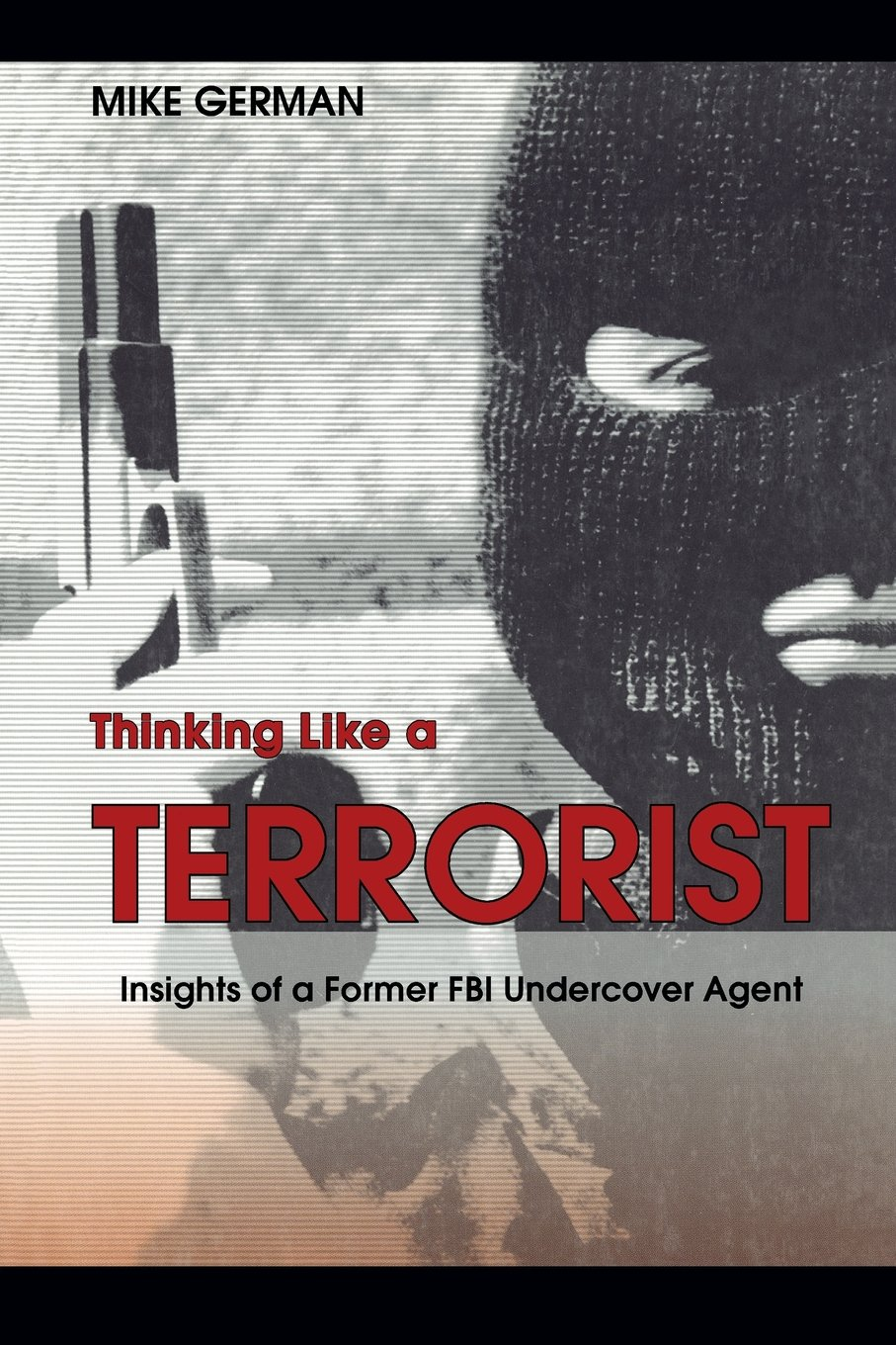 thinking-like-a-terrorist-insights-of-a-former-fbi-undercover-agent