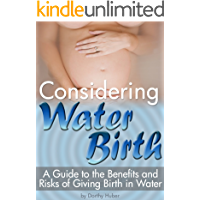 Considering Water Birth: A Guide to the Benefits and Risks of Giving Birth in Water  ( Natural Waterbirth Information )