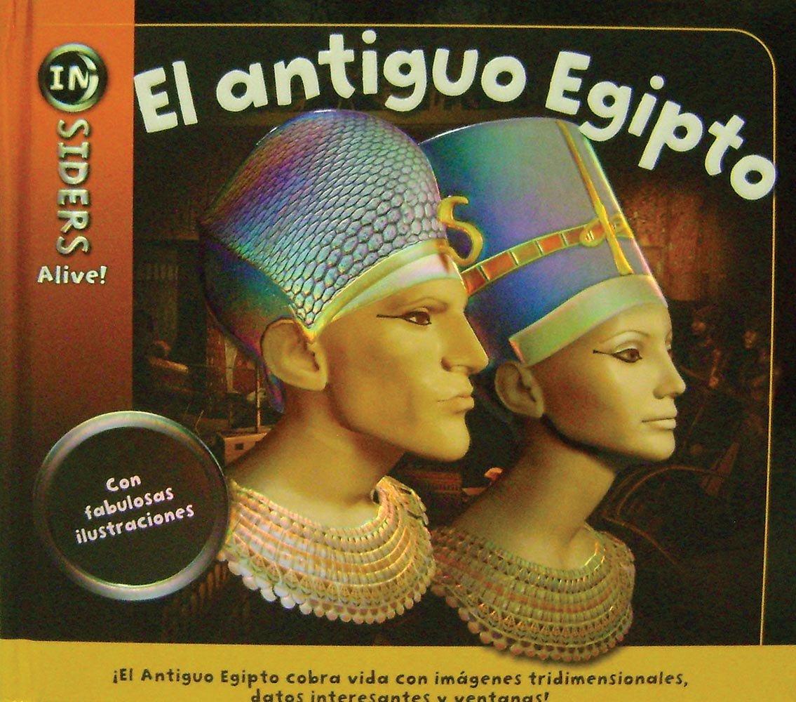 El antiguo Egipto / Acient Egypt (INsiders Alive!) (Spanish Edition)