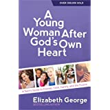 A Young Woman After God's Own Heart®: A Teen's Guide to Friends, Faith, Family, and the Future