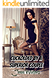 Cuckolded By A Superior Couple
