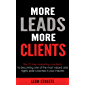 More Leads More Clients: The 10 Step Marketing Manifesto To Becoming One Of The Most Valued And Highly Paid Coaches In Your Industry