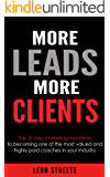 More Leads More Clients: The 10 Step Marketing Manifesto To Becoming One Of The Most Valued And Highly Paid Coaches In…