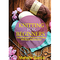 Knitting for Beginners: A Simple Beginner's Guide to Learn Knitting with Step By Step Instructions (English Edition)