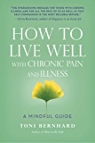 How to Live Well with Chronic Pain and Illness: A Mindful Guide (English Edition)