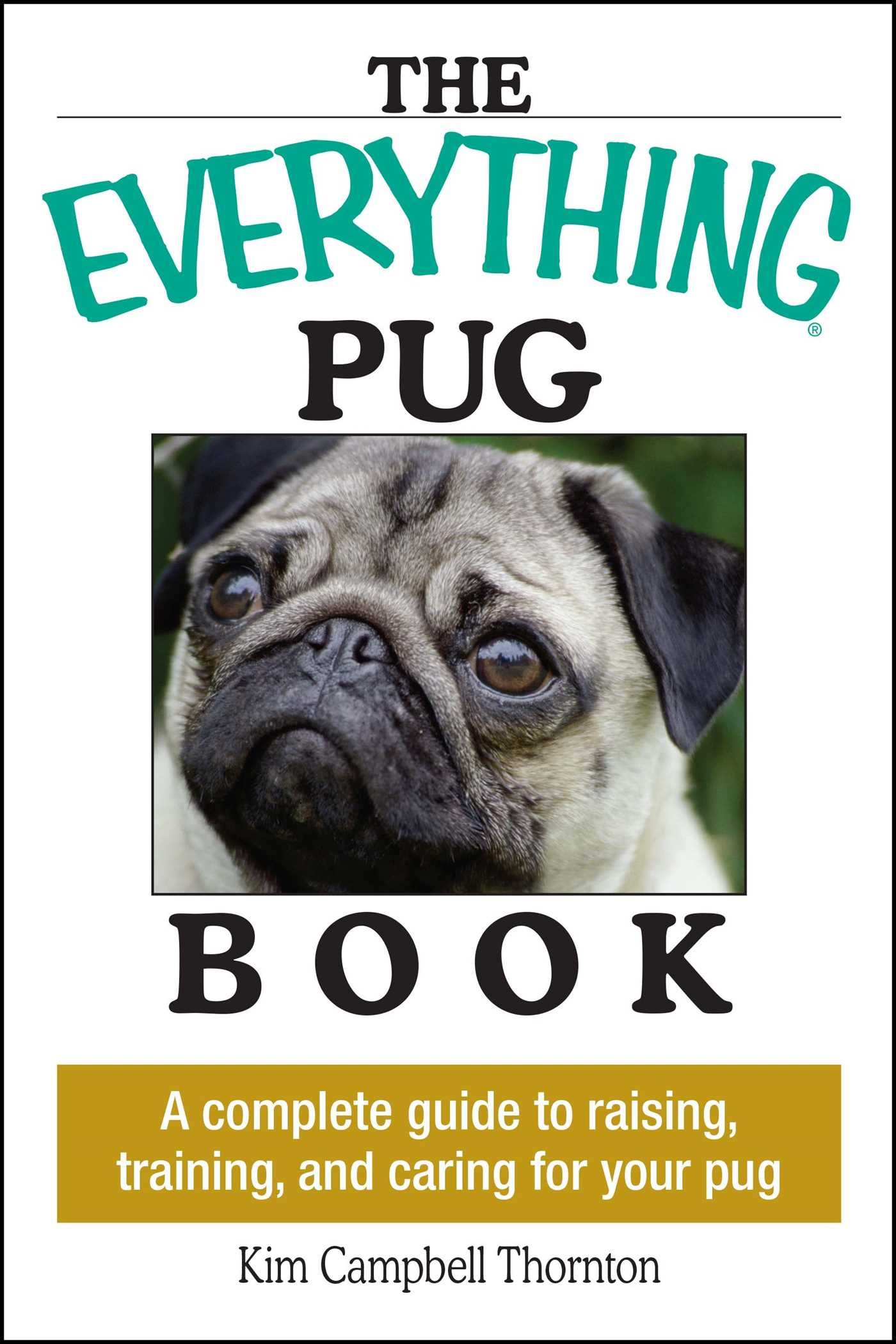 The everything pug book a complete guide to raising training and the everything pug book a complete guide to raising training and caring for your pug kim campbell thornton 9781593373146 amazon books nvjuhfo Images