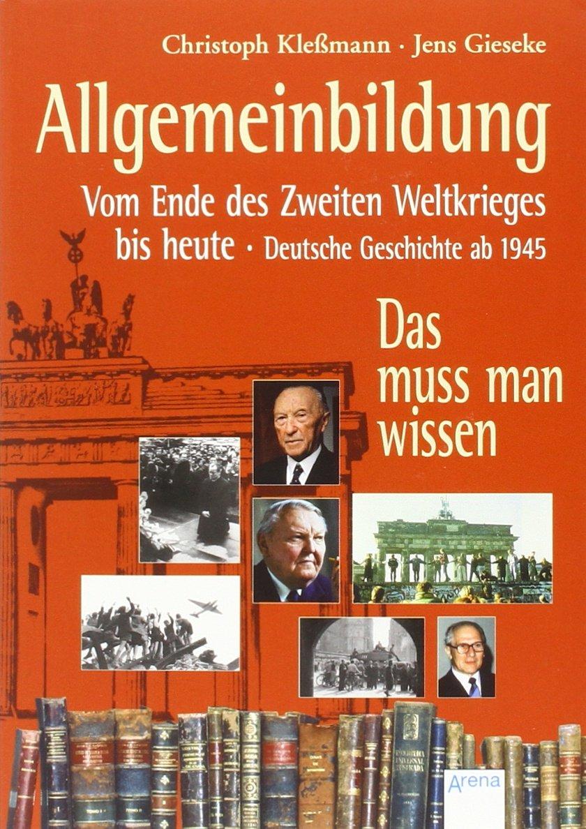 Allgemeinbildung. Vom Ende des Zweiten Weltkriegs bis heute: Deutsche Geschichte ab 1949