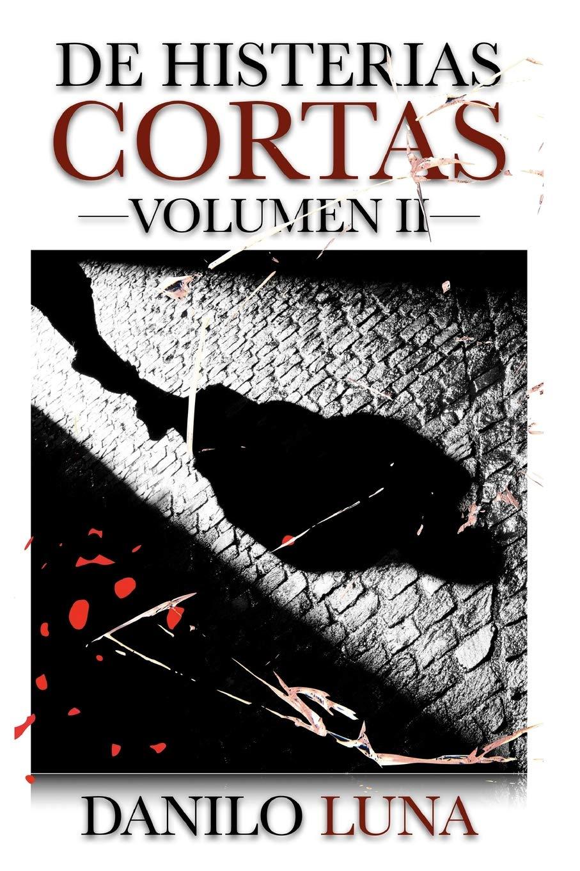 DE HISTERIAS CORTAS, VOLUMEN II: Relatos cortos de novela negra, suspenso y crónica criminal.: Amazon.es: Luna, Danilo: Libros