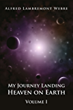 My Journey Landing Heaven on Earth (English Edition)