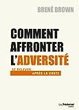 Comment affronter l'adversité: Se relever après la chute (French Edition)