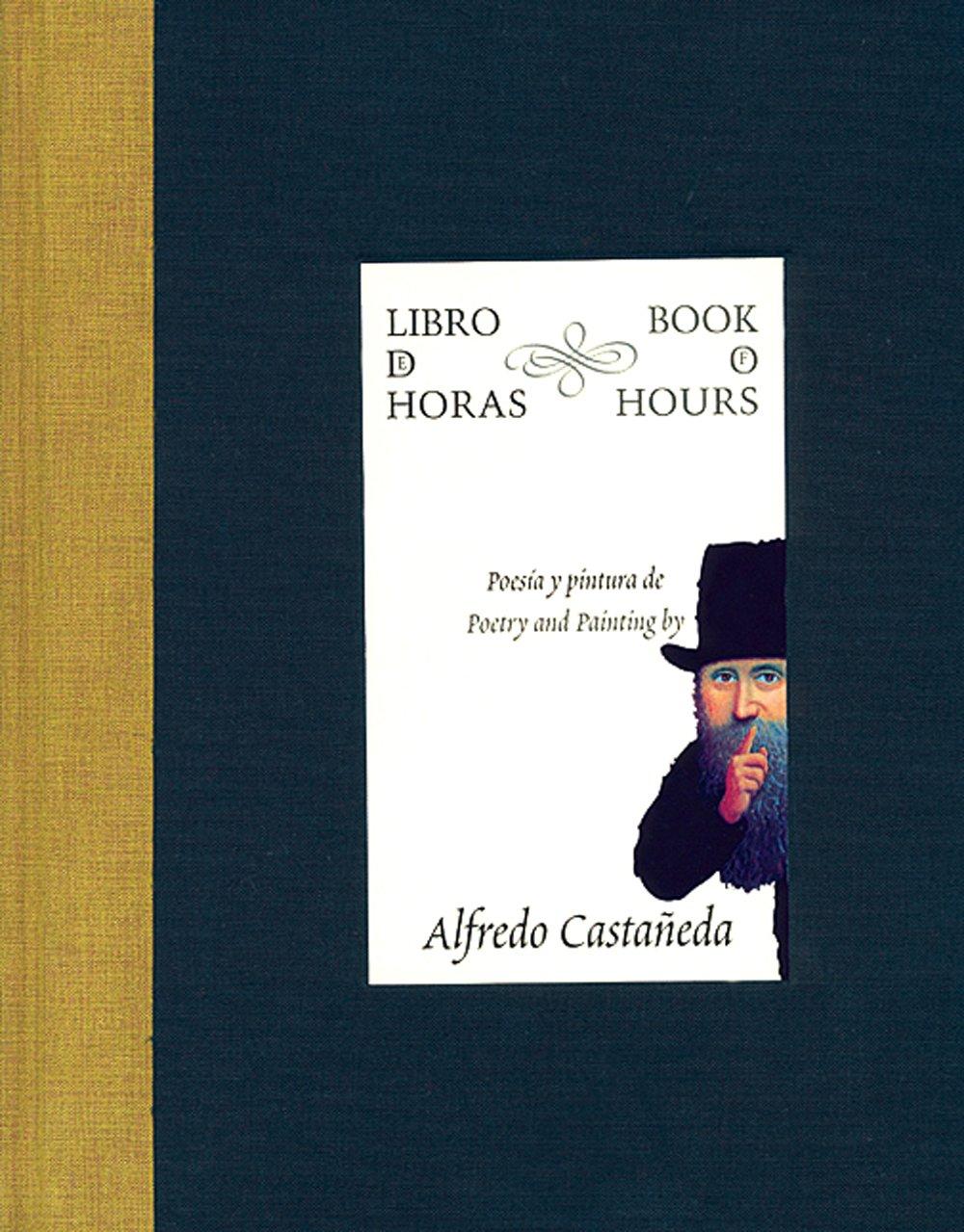 Libro de horas poesia y pintura dealfredo Castañeda: Book of Hours (Libros De La Espiral / Spiral Books) Tapa dura – may 2006 Alfredo Castaneda Artes de Mexico y el Mundo S.A. de C.V 9706831363