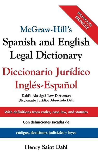 Amazon.com: McGraw-Hill's Spanish and English Legal Dictionary :  Diccionario Juridico Ingles-Espanol (0639785413493): Saint Dahl, Henry:  Books
