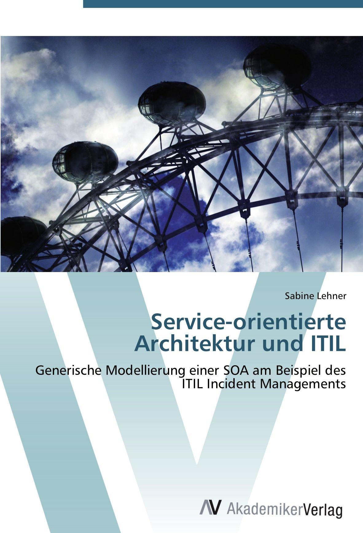 Download Service-orientierte Architektur und ITIL: Generische Modellierung einer SOA am Beispiel des ITIL Incident Managements (German Edition) pdf epub