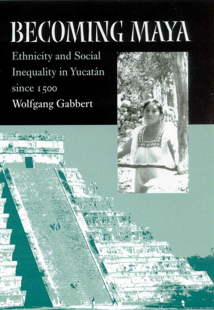 Read Online Becoming Maya: Ethnicity and Social Inequality in Yucatán since 1500 pdf