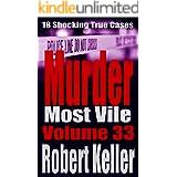 Murder Most Vile Volume 33: 18 Shocking True Crime Murder Cases