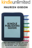 KINDLE PUBLISHING GUIDE: SEO Beginners Guide On How To Research The Profitable Keywords And Categories (Keyword research, amazon keyword research &  How to find profitable keywords   Book 1)