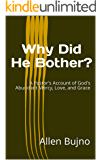 Why Did He Bother?: A Pastor's Account of God's Abundant Mercy, Love, and Grace