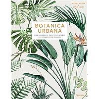 Botanica urbana. Una guida alle piante da interni per i giardinieri di oggi