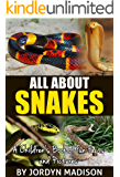 All About Snakes - Cobras, Rattlesnakes, Anacondas, Pythons and Other Deadly Venomous (Poisonous) Reptiles: Another 'All About' Book in the Children's ... Facts and Pictures Books - Animals, Snakes)