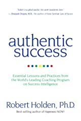 Authentic Success: Essential Lessons and Practices from the World's Leading Coaching Program on Success Intelligence Kindle Edition