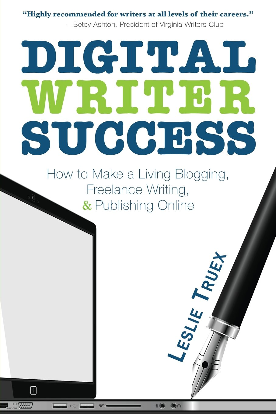 digital writer success how to make a living blogging lance digital writer success how to make a living blogging lance writing publishing online leslie truex 9781633932142 com books