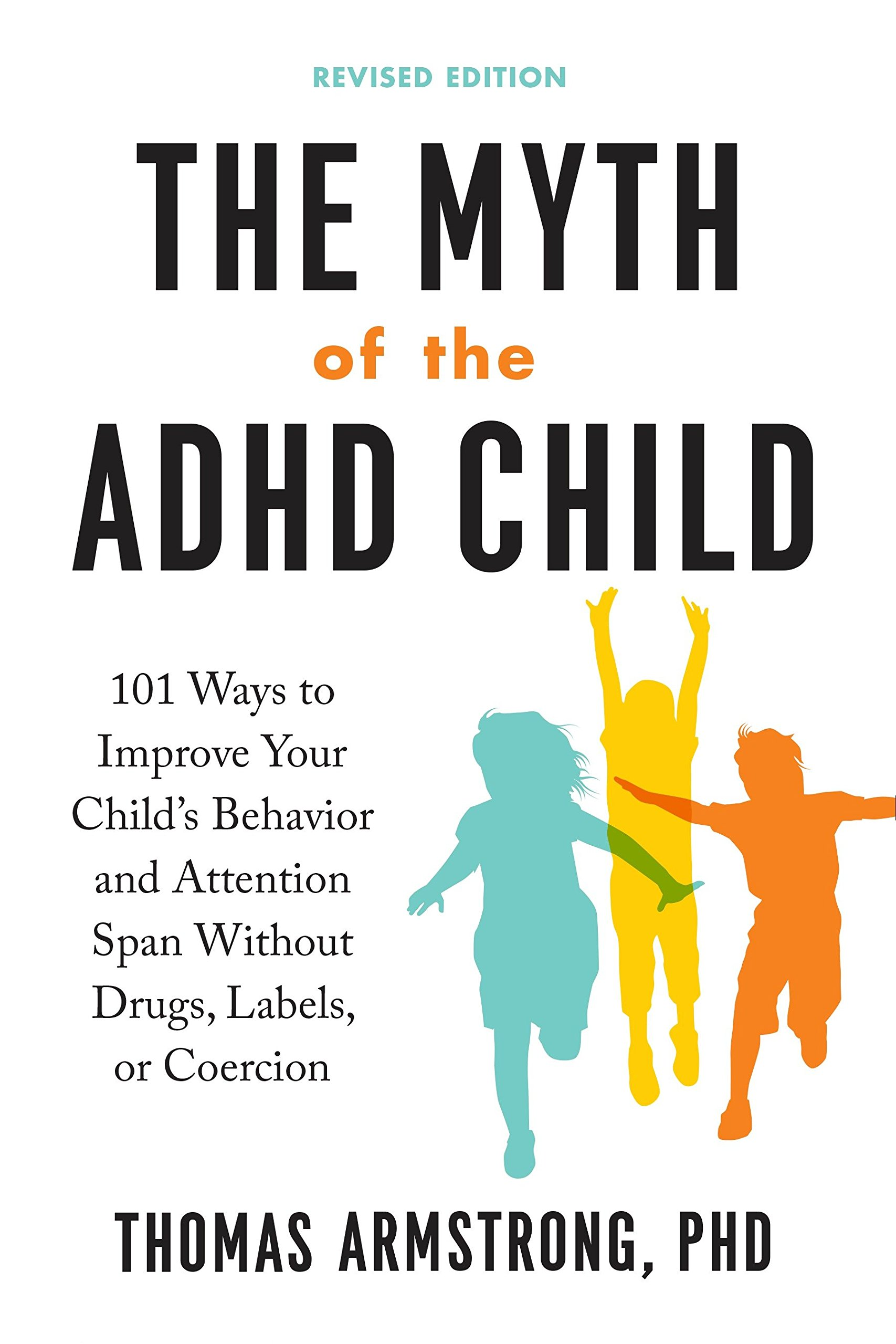 The Myth of the ADHD Child, Revised Edition: 101 Ways to Improve Your  Child's Behavior and Attention Span Without Drugs, Labels, or Coercion:  Thomas ...