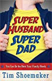 Super Husband, Super Dad: You Can Be the Hero Your Family Needs