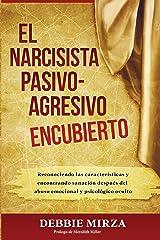 El Narcisista Pasivo-Agresivo Encubierto: Reconociendo las características y encontrando sanación después del abuso emocional y psicológico oculto (Spanish Edition) Paperback