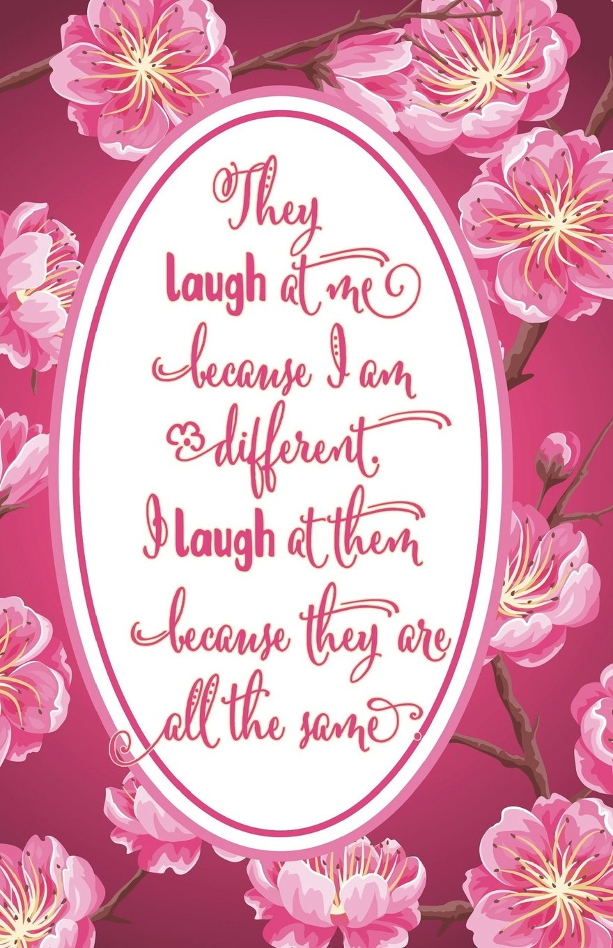 Download Journal: They laugh at me because I am different. I laugh at them because they are all the same.: Lined Journal, 120 Pages, 5.5 x 8.5, Motivational ... Finish (Inspirational Journals) (Volume 38) PDF